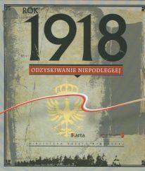 Rok 1918. Odzyskiwanie niepodległej - okładka książki