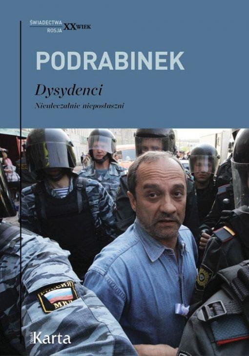 Książka z serii Świadectwa XX wieku PODRABINEK - DYSYDENCI - Nieuleczalnie nieposłuszni