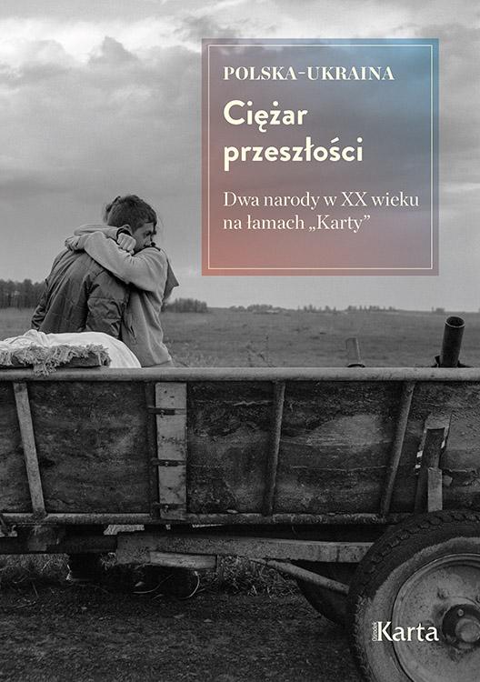 """Polska – Ukraina. Ciężar przeszłości.  Dwa narody w XX wieku na łamach """"Karty"""""""