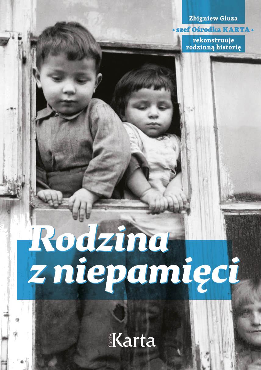 Rodzina z niepamięci. Zbigniew Gluza, szef Ośrodka KARTA, rekonstruuje historię rodzinną